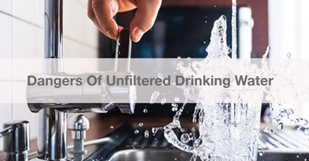 dangers of unfiltered drinking water